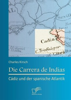 Die Carrera de Indias: Cádiz und der spanische Atlantik (eBook, PDF) - Kirsch, Charles