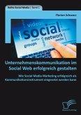 Unternehmenskommunikation im Social Web erfolgreich gestalten: Wie Social Media Marketing erfolgreich als Kommunikationsinstrument eingesetzt werden kann (eBook, PDF)