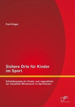 Sichere Orte für Kinder im Sport: Schutzkonzepte für Kinder und Jugendliche vor sexuellem Missbrauch im Sportverein (eBook, PDF) - Krüger, Fred