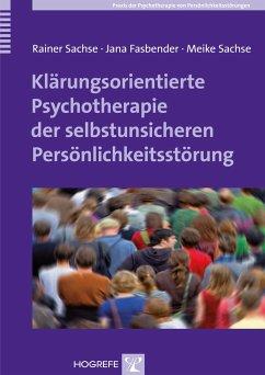 Klärungsorientierte Psychotherapie der selbstunsicheren Persönlichkeitsstörung - Sachse, Rainer; Fasbender, Jana; Sachse, Meike