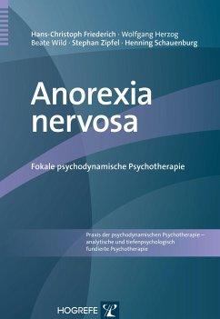 Anorexia nervosa - Friederich, Hans-Christoph; Herzog, Wolfgang; Wild, Beate; Zipfel, Stephan; Schauenburg, Henning