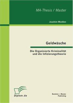 Geldwäsche: Die Organisierte Kriminalität und die Infizierungstheorie (eBook, PDF) - Monßen, Joachim