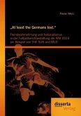 """""""At least the Germans lost."""": Fremdwahrnehmung und Nationalismus in der Fußballberichterstattung der WM 2010 am Beispiel von THE SUN und BILD (eBook, PDF)"""