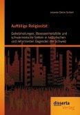Auffällige Religiosität: Gebetsheilungen, Besessenheitsfälle und schwärmerische Sekten in katholischen und reformierten Gegenden der Schweiz (eBook, PDF)