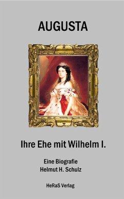 Augusta - Ihre Ehe mit Wilhelm I. (eBook, ePUB) - H. Schulz, Helmut