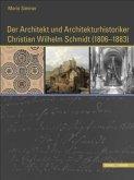 Der Architekt und Architekturhistoriker Christian Wilhelm Schmidt (1806 - 1883)