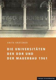 Die Universitäten der DDR und der Mauerbau 1961 - Krätzner, Anita