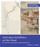 2000 Jahre Schifffahrt auf der Mosel. Vom römischen Transportweg zum einenden Band Europas