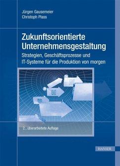 Zukunftsorientierte Unternehmensgestaltung (eBook, PDF) - Gausemeier, Jürgen; Wenzelmann, Christoph; Plass, Christoph