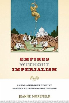 Empires Without Imperialism: Anglo-American Decline and the Politics of Deflection - Morefield, Jeanne