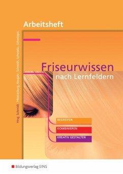 Friseurwissen nach Lernfeldern. Arbeitsheft - Meisterburg, Margit; Neujahr, Ulrike; Schmidt, Wolfgang; Schwatlo, Sigrid; Schwöppe, Dorothee