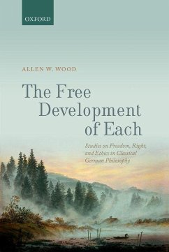 The Free Development of Each: Studies on Freedom, Right, and Ethics in Classical German Philosophy - Wood, Allen W.