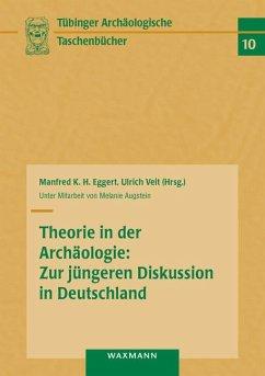Theorie in der Archäologie: Zur jüngeren Diskussion in Deutschland (eBook, PDF)