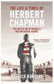 The Life and Times of Herbert Chapman (eBook, ePUB)