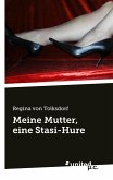 Meine Mutter, eine Stasi-Hure (eBook, ePUB)