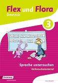 Flex und Flora 3. Heft Sprache untersuchen: Verbrauchsmaterial