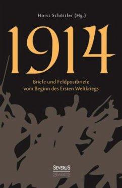 1914: Briefe und Feldpostbriefe vom Beginn des Ersten Weltkriegs - Schöttler, Horst