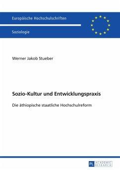 Sozio-Kultur und Entwicklungspraxis - Stueber, Werner Jakob