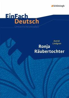 Ronja Räubertochter. EinFach Deutsch Unterrichtsmodelle. - Lindgren, Astrid; Schubert, Kristina; Schubert-Felmy, Barbara