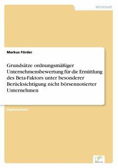 Grundsätze ordnungsmäßiger Unternehmensbewertung für die Ermittlung des Beta-Faktors unter besonderer Berücksichtigung nicht börsennotierter Unternehmen