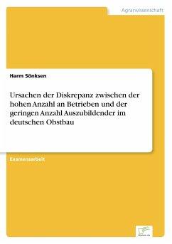 Ursachen der Diskrepanz zwischen der hohen Anzahl an Betrieben und der geringen Anzahl Auszubildender im deutschen Obstbau - Sönksen, Harm