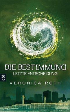 Letzte Entscheidung / Die Bestimmung Trilogie Bd.3 (eBook, ePUB) - Roth, Veronica