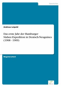 Das erste Jahr der Hamburger Südsee-Expedition in Deutsch-Neuguinea (1908 - 1909)