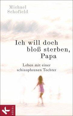 Ich will doch bloß sterben, Papa (eBook, ePUB) - Schofield, Michael