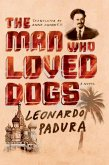 The Man Who Loved Dogs (eBook, ePUB)