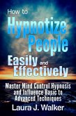 How to Hypnotize People Easily and Effectively: Master Mind Control Hypnosis and Influence Basic to Advanced Techniques (eBook, ePUB)