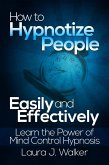 How to Hypnotize People Easily and Effectively: Learn the Power of Mind Control Hypnosis (eBook, ePUB)