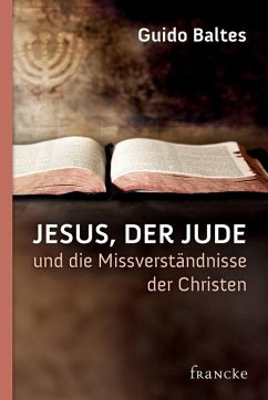 Jesus, der Jude, und die Missverständnisse der Christen (eBook, ePUB) - Baltes, Guido