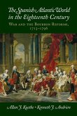The Spanish Atlantic World in the Eighteenth Century: War and the Bourbon Reforms, 1713-1796