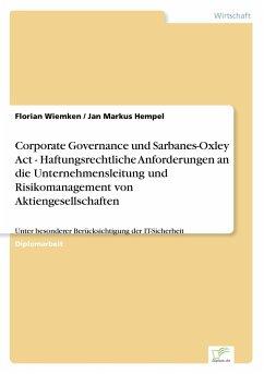 Corporate Governance und Sarbanes-Oxley Act - Haftungsrechtliche Anforderungen an die Unternehmensleitung und Risikomanagement von Aktiengesellschaften