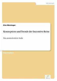 Konzeption und Trends der Incentive-Reise - Meisinger, Kim