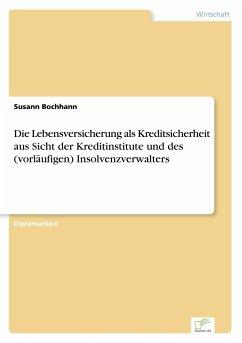 Die Lebensversicherung als Kreditsicherheit aus Sicht der Kreditinstitute und des (vorläufigen) Insolvenzverwalters - Bochhann, Susann