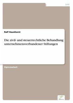 Die zivil- und steuerrechtliche Behandlung unternehmensverbundener Stiftungen - Haunhorst, Ralf