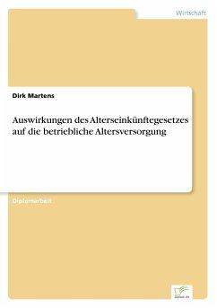 Auswirkungen des Alterseinkünftegesetzes auf die betriebliche Altersversorgung - Martens, Dirk