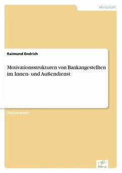 Motivationsstrukturen von Bankangestellten im Innen- und Außendienst - Endrich, Raimund