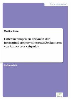 Untersuchungen zu Enzymen der Rosmarinsäurebiosynthese aus Zellkulturen von Anthoceros crispulus - Heim, Martina