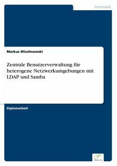 Zentrale Benutzerverwaltung für heterogene Netzwerkumgebungen mit LDAP und Samba
