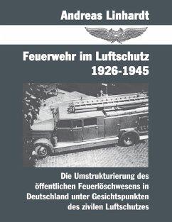 Feuerwehr im Luftschutz 1926-1945 (eBook, ePUB) - Linhardt, Andreas