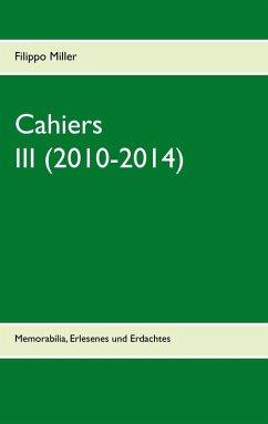 Cahiers III (2010-2014) (eBook, ePUB) - Miller, Filippo