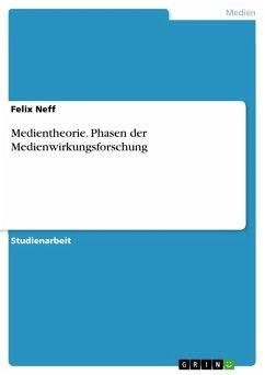 Medientheorie. Phasen der Medienwirkungsforschung (eBook, PDF)