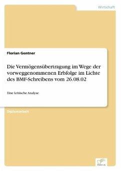 Die Vermögensübertragung im Wege der vorweggenommenen Erbfolge im Lichte des BMF-Schreibens vom 26.08.02 - Gentner, Florian