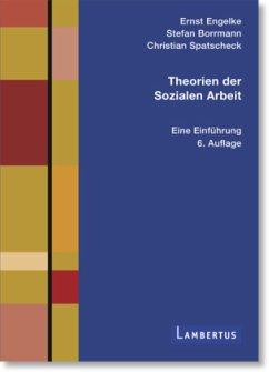 Theorien der Sozialen Arbeit - Engelke, Ernst;Borrmann, Stefan;Spatscheck, Christian