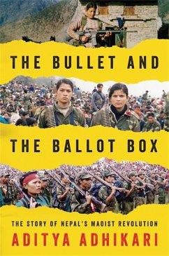 The Bullet and the Ballot Box: The Story of Nepal's Maoist Revolution - Adhikari, Aditya