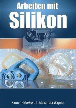 Arbeiten mit Silikon - Habekost, Rainer; Wagner, Alexandra