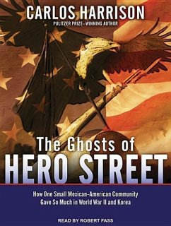 The Ghosts of Hero Street: How One Small Mexican-American Community Gave So Much in World War II and Korea - Harrison, Carlos