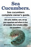 Sea Cucumbers. Seacucumbers complete owner's guide. Life cycle, habitat, care, set up your aquarium and where to buy all included. Also includes edibl